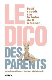 Le dico des parents : tout savoir sur le bébé de 0 à 3 ans !