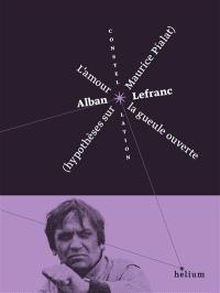 L'amour la gueule ouverte : hypothèses sur Maurice Pialat
