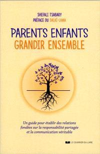 Parents enfants : grandir ensemble : un guide pour établir des relations fondées sur la responsabilité partagée et la communication véritable