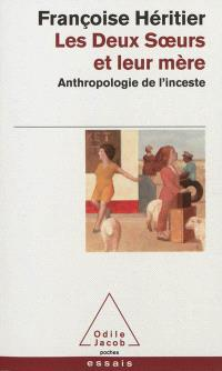 Les deux soeurs et leur mère : anthropologie de l'inceste