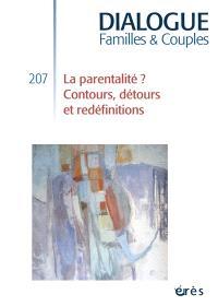 Dialogue. n° 207, La parentalité ? : contours, détours et redéfinitions