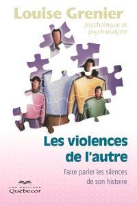 Les violences de l'autre  : faire parler les silences de son histoire