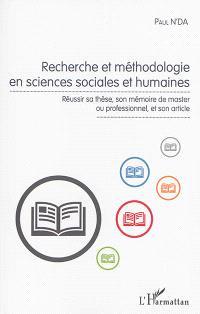 Recherche et méthodologie en sciences sociales et humaines : réussir sa thèse, son mémoire de master ou professionnel, et son article