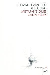 Métaphysiques cannibales : lignes d'anthropologie post-structurale