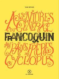 Les aventures du général Francoquin au pays des frères Cyclopus