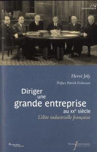 Diriger une grande entreprise au XXe siècle : l'élite industrielle française