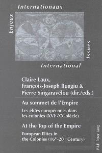 Au sommet de l'Empire : les élites européennes dans les colonies (XVIe-XXe siècle) = At the top of the Empire : European elites in the colonies (16th-20th century)