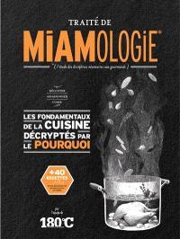 Traité de miamologie : l'étude des disciplines nécessaires aux gourmands, Découper, assaisonner, cuire, les fondamentaux de la cuisine décryptés par le pourquoi