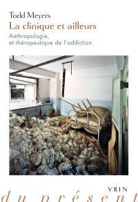 La clinique et ailleurs : anthropologie, et thérapeutique de l'addiction