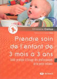 Prendre soin de l'enfant de 3 mois à 3 ans : guide pratique à l'usage des professionnels de la petite enfance