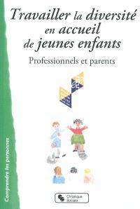 Travailler la diversité en accueil de jeunes enfants : professionnels et parents