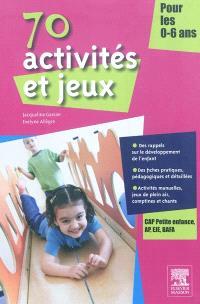 70 activités et jeux pour les 0-6 ans : CAP Petite enfance, AP, EJE, BAFA