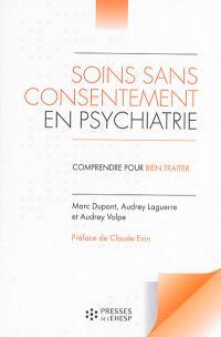 Soins sans consentement en psychiatrie : comprendre pour bien traiter
