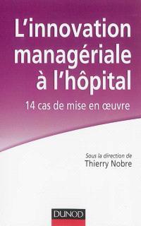 L'innovation managériale à l'hôpital : 14 cas de mise en oeuvre