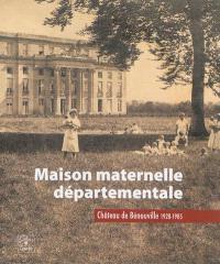 Maison maternelle départementale : château de Bénouville, 1928-1985