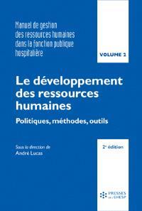 Manuel de gestion des ressources humaines dans la fonction publique hospitalière. Volume 2, Le développement des ressources humaines : politiques, méthodes, outils