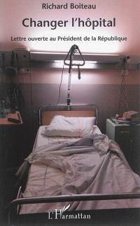 Changer l'hôpital : lettre ouverte au Président de la République