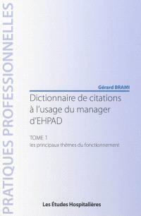 Dictionnaire de citations à l'usage du manager d'EHPAD. Volume 1, Les thèmes dominants