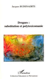 Drogues : substitution et polytoxicomanie