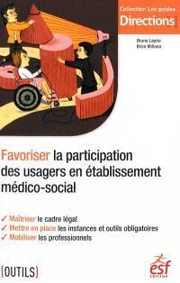 Favoriser la participation des usagers en établissement médico-social : maîtriser le cadre légal, mettre en place les instances et outils obligatoires, mobiliser les professionnels