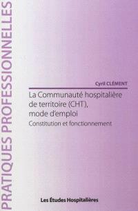 La communauté hospitalière de territoire (CHT), mode d'emploi : constitution et fonctionnement