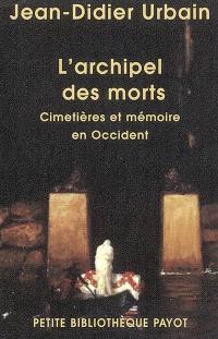L'archipel des morts : cimetières et mémoire en Occident
