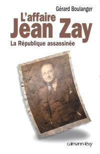 L'affaire Jean Zay : la République assassinée