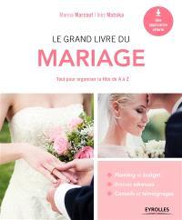 Le grand livre du mariage : tout pour organiser la fête de A à Z