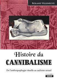 Histoire du cannibalisme : de l'anthropologie rituelle au sadisme sexuel
