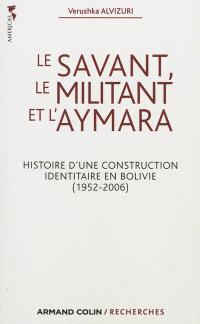 Le savant, le militant et l'aymara : histoire d'une construction identitaire en Bolivie, 1952-2006