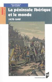 La péninsule Ibérique et le monde : 1470-1640