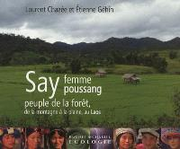 Say, femme poussang : peuple de la forêt, de la montagne à la plaine, au Laos