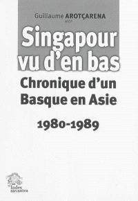 Singapour vu d'en bas : chroniques d'un Basque en Asie : 1980-1989