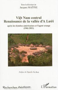 Viet Nam central : renaissance de la vallée d'A Luoi après les bombes américaines et l'agent orange (1961-2011)