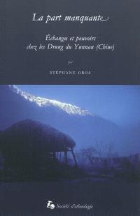 La part manquante : échanges et pouvoirs chez les Drung du Yunnan (Chine)