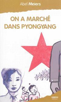On a marché dans Pyongyang : une année en Corée du Nord