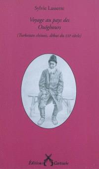 Voyage au pays des Ouïghours : Turkestan chinois, début du XXIe siècle