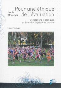 Pour une éthique de l'évaluation : conceptions et pratiques en éducation physique et sportive