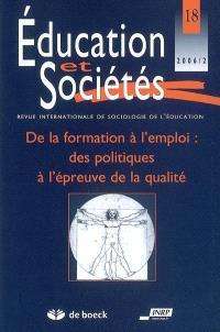 Education et sociétés. n° 18, De la formation à l'emploi : des politiques à l'épreuve de la qualité
