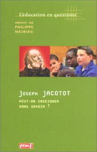 Joseph Jacotot, peut-on enseigner sans savoir ?