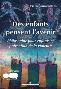 Des enfants pensent l'avenir : philosophie pour enfants et prévention de la violence