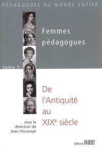 Femmes pédagogues. Volume 1, De l'Antiquité au XIXe siècle