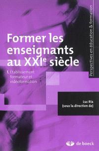 Former les enseignants au XXIe siècle. Volume 1, Etablissement formateur et vidéoformation