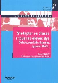 S'adapter en classe aux élèves dys : dyslexies, dyscalculies, dysphasies, dyspraxies, TDA-H...