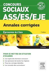Concours sociaux ASS, ES, EJE : annales corrigées, épreuves écrites