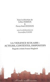 La violence scolaire : acteurs, contextes, dispositifs : regards croisés France-Maghreb