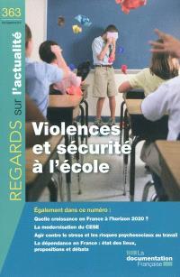 Regards sur l'actualité. n° 363, Violences et sécurité à l'école