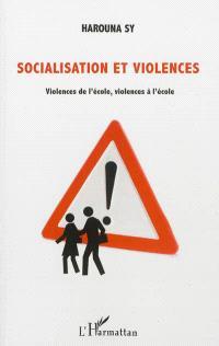 Socialisations et violences : violences de l'école, violences à l'école