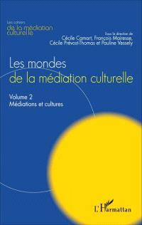 Les mondes de la médiation culturelle. Volume 2, Médiations et cultures