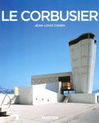 Le Corbusier : 1887-1965 : un lyrisme pour l'architecture de l'ère mécaniste